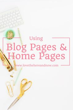 Using Home Pages and Blog Pages - Love the Here and Now