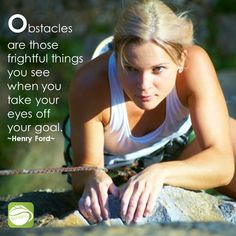 Obstacles are those frightful Obstacles are things you see when you take your eyes off your goal. ~Henry Ford~