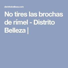 No tires las brochas de rímel - Distrito Belleza  