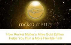 How Rocket Matter's Atlas Gold Edition Helps You Run a More Flexible Firm