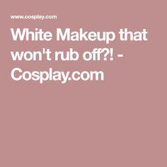 White Makeup that won't rub off?! - Cosplay.com