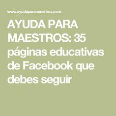 AYUDA PARA MAESTROS: 35 páginas educativas de Facebook que debes seguir