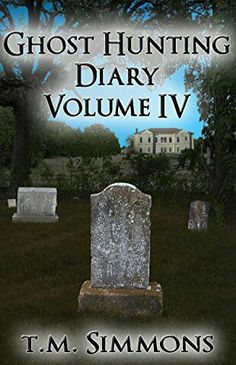 """Ghost Hunting Diary: Volume IV""  ***  T.M. Simmons  (2012)"