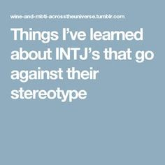 Things I've learned about INTJ's that go against their stereotype As someone who has 3 close INTJ relationships in their life, I thought I would talk about the characteristics of them that go against. Entp And Intj, Infp, Introvert, Intj Personality, Myers Briggs Personality Types, Character Personality, Intj Women, I Am A Unicorn, Enfp Relationships