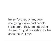 I'm so focused on my own energy right now & people misinterpret that. I'm just gravitating to the vibes that suit me. Now Quotes, Real Talk Quotes, Self Love Quotes, Fact Quotes, True Quotes, Words Quotes, Wise Words, Quotes To Live By, Motivational Quotes