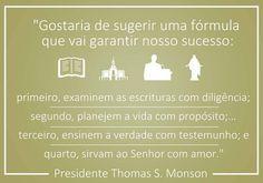 """Amo Presidente Monson.... Tai a fórmula do sucesso! """"Vinde, Ó Filhos do Senhor""""  Presidente Thomas S. Monson"""