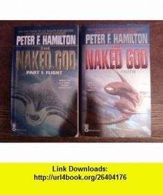 The Naked God Part 1 Flight, Part 2 Faith Peter F. Hamilton ,   ,  , ASIN: B004NAN2OE , tutorials , pdf , ebook , torrent , downloads , rapidshare , filesonic , hotfile , megaupload , fileserve
