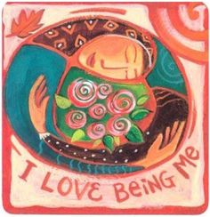 I love being me.      -Louise Hay