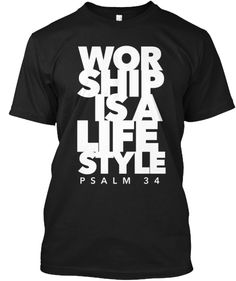 """Taken from Psalm 34, WorshipWear presents """"WORSHIP IS A LIFESTYLE""""  Black Shirt Version  Wear this t-shirt and declare the Greatness of God in your life. Make a statement. Encourage others. Inspire Hope. Fan the flame of faith.  WorshipWear designs the best t-shirts for Christian believers who want to wear what they believe in.  Buy it for yourself. Give it as a gift. Bless someone.  An ideal gift this Christmas!  Get this t-shirt TODAY!  WorshipWear. Wear What You Believe In."""