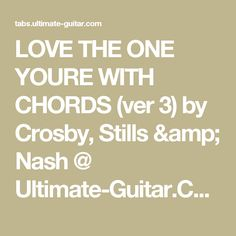 LOVE THE ONE YOURE WITH CHORDS (ver 3) by Crosby, Stills & Nash @ Ultimate-Guitar.Com
