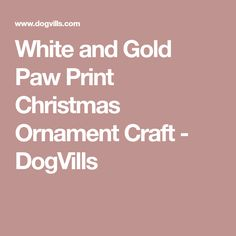 White and Gold Paw Print Christmas Ornament Craft - DogVills