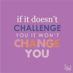 Look at every challenge as an opportunity to better yourself.  What challenge are you tackling this week? #ChallengeYourself #erincondren #ECquotes #quotes