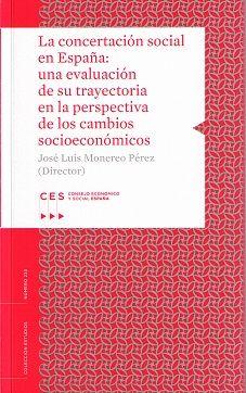 La concertación social en España : una evaluación de su trayectoria en la perspectiva de los cambios socioeconómicos / José Luis Monereo Pérez, director de la investigación ; [autores] Rafael Álvarez Gimeno ... [y otros]