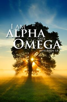 "I AM THE ALPHA AND THE OMEGA, THE Beginning and the end —Revelation 1:8 NKJV  LORD, ""My refuge and my fortress, my God, in whom I trust."" —Psalm 91:1–2 ESV  —Isaiah 49:13"