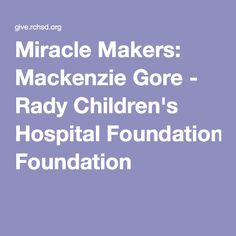 Miracle Makers: Mackenzie Gore - Rady Children's Hospital Foundation