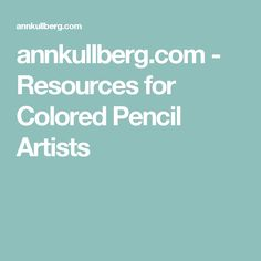 annkullberg.com - Resources for Colored Pencil Artists