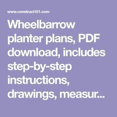 Wheelbarrow planter plans, PDF download, includes step-by-step instructions, drawings, measurements, shopping list and cutting list. Diy Planter Box, Planters, Wheelbarrow Planter, Step By Step Instructions, Pdf, How To Plan, Drawings, Shopping, Garden