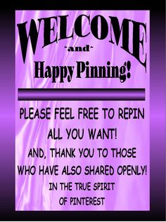 """Welcome and Happy Pinning! Please feel free to repin all you want! And thank you to those who have also shared openly!! In the true spirit of Pinterest."" *Repinning is a compliment. Pin all you want. No limits! ... You have a great one ❤"