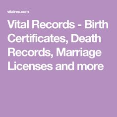 Vital Records - Birth Certificates, Death Records, Marriage Licenses and more