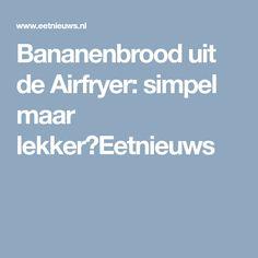 Bananenbrood uit de Airfryer: simpel maar lekker⋆Eetnieuws
