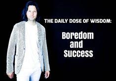 #Success and #Boredom : https://youtu.be/-IhKCkyzgQg