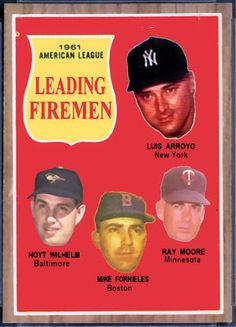 1962 Topps AL Leading Firemen: Luis Arroyo, Hoyt Wilhelm, Mike Fornieles, Ray Moore, New York Yankees, Baltimore Orioles, Boston Red Sox, Minnesota Twins, Baseball Cards That Never Were.