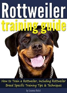 Rottweiler Training Guide: How to Train a Rottweiler, Including Rottweiler Breed-Specific Training Tips and Techniques by Leanna Holst, http://www.amazon.com/dp/B00T4R29F4/ref=cm_sw_r_pi_dp_jCk7ub1DC4PY6
