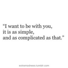 I want to be with you.