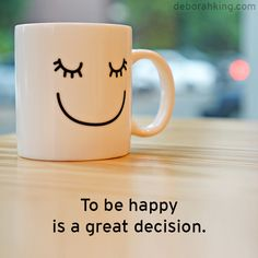 "Inspirational Quote: ""To be happy is a great decision."" Hugs, Deborah. ‪#‎Happy‬ ‪#‎Smile‬ ‪#‎EnergyHealing‬"