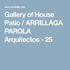 Gallery of House Patio / ARRILLAGA PAROLA Arquitectos - 25