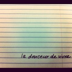 la douceur de vivre. #french #frenchphrases #quotes #thesweetnessoflife #thegoodlife