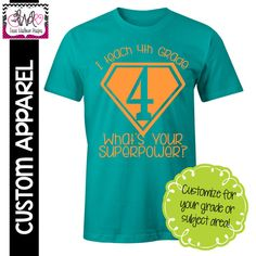 "CUSTOM APPAREL: Custom ""I Teach 4th Grade, What's Your Superpower"" T-Shirt"