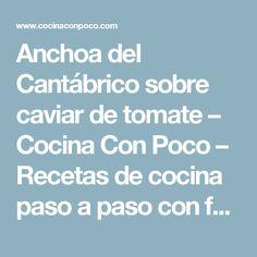 Anchoa del Cantábrico sobre caviar de tomate – Cocina Con Poco – Recetas de cocina paso a paso con fotos