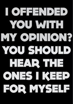 I offended you with my opinion? Quote by AislingH
