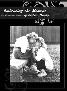 BOOK: A daughter writes about her mother's journey with alzheimer's over a ten year period of time. From diagnosis through end-stage and finally to her mother's death from this terminal disease. An easy read the author has written this as a journal to help her cope. It reminds us how precious the time is when our loved one can still talk to us and recognize our name. Embracing every moment for what it is during the challenges of living with dementia is the take home message.