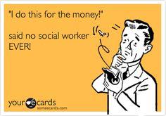 'I do this for the money!' said no social worker EVER!