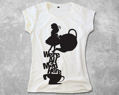 Alice in Wonderland Shirt for Women We're All Mad Here Hater Screen print T-shirt | Light, Soft & Comfy Cotton Blend Shirt for her