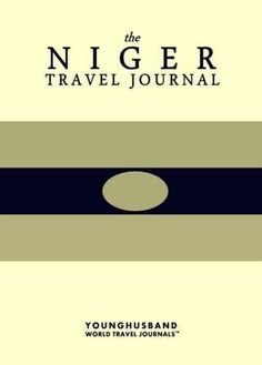 'I don't always design travel journals, but when I do they are the kind of travel journals that people throw parades for.' - Cormac Younghusband, The World's Most Legendary Nomad THE NIGER TRAVEL JOUR
