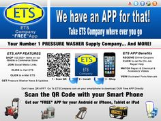 ETS Company Free APP for your Smart Phones / Tablets http://etscompany.com/wordpress/2013/02/13/ets-company-free-app-for-your-smart-phones-tablets/    ETS Company now has a Free APP for your Android, iPhone, Tablet or iPad.  Take your #1 PRESSURE WASHER SUPPLY COMPANY with you where ever you go! This Free ETS Company APP Can Be Downloaded by Scanning the QR Code or by going to ETSCompany.com on your smart phone or tablet and downloading the APP from the home page.