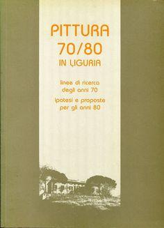 PITTURA 70/80 IN LIGURIA,  Linee di ricerca degli anni 70, a cura di Viana Conti,  Ipotesi e proposte per gli anni 80, a cura di Sandro Ricaldone,  C.A.L.A. Fieschi,   Sestri Levante 1986