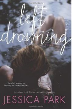 Left Drowning, just finished this and I can't put into word how amazing this book is! And how it broke my heart!! Jessica park is an amazing writer! It was equally witty and heartbreaking and romantic!