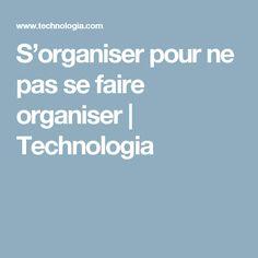 S'organiser pour ne pas se faire organiser | Technologia