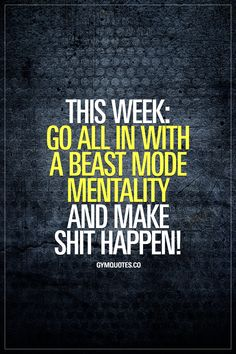 This week Go all in with a beast mode mentality and make shit happen! This ladies and gentlemen &; is what you need to do this week. This week Go all in with a beast mode mentality Fitness Models, Sport Fitness, Fitness Tips, Fitness Motivation Quotes, Weight Loss Motivation, Exercise Motivation, Der Gentleman, Motivational Quotes, Inspirational Quotes