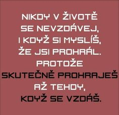 "Nikdy nic nevzdávej !"" - MOJE POVÍDKY Bible Truth, Best Self, True Words, Happy Life, Slogan, Quotations, Wisdom, Positivity, Lettering"