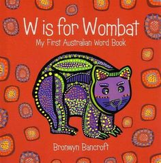 Booktopia has W Is For Wombat, My First Australian Word Book by Bronwyn Bancroft. Buy a discounted Board Book of W Is For Wombat online from Australia's leading online bookstore. Aboriginal Education, Indigenous Education, Aboriginal Art, Art Education, Wombat, Harmony Day, Naidoc Week, Australian Animals, Music Wallpaper