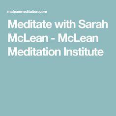 Meditate with Sarah McLean - McLean Meditation Institute