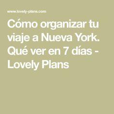 Cómo organizar tu viaje a Nueva York. Qué ver en 7 días - Lovely Plans New York 2017, New York City, Nyc, How To Plan, Trips, Places, Ohana, Miami, Traveling