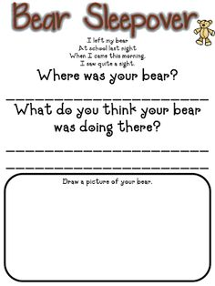 """Students bring teddy bears to school to do activities. Then they leave the bears overnight and when they come back they have moved around the room. Students fill out a sheet on what the bear did at it's """"sleepover"""" Kindergarten Literacy, Preschool Activities, Preschool Readiness, Teach Preschool, Letter Activities, Animal Activities, Teddy Bear Day, Teddy Bears, Classroom Freebies"""