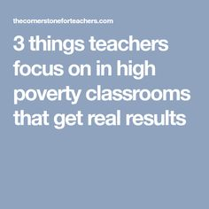 3 things teachers focus on in high poverty classrooms that get real results