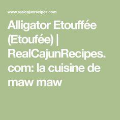 Alligator Etouffée (Etoufée) | RealCajunRecipes.com: la cuisine de maw maw